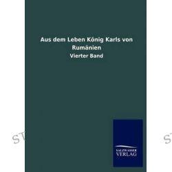 Aus Dem Leben Konig Karls Von Rumanien by Ohne Autor, 9783846018033.