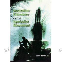 Australian Writing and the Symbolist Legacy, HALSTEAD PRESS by John Hawke, 9781920831684.
