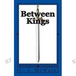 Between Kings by C J McWain, 9781511457101.