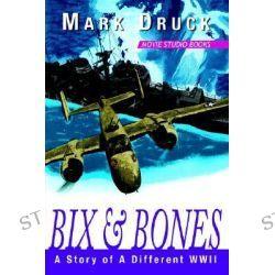 Bix & Bones; Bones by Mark Druck, 9781425708849.