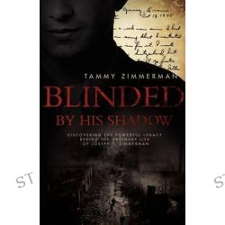 Blinded by His Shadow by Tammy Zimmerman, 9780985873301.