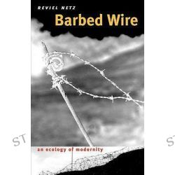 Barbed Wire, An Ecology of Modernity by Reviel Netz, 9780819569592.