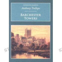 Barchester Towers, Nonsuch Classics by Anthony Trollope, 9781845882198.