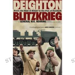 Blitzkrieg, From the Rise of Hitler to the Fall of Dunkirk by Len Deighton, 9780007531196.