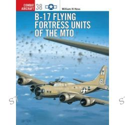 B-17 Flying Fortress of the MTO, Osprey Combat Aircraft by William N. Hess, 9781841765808.
