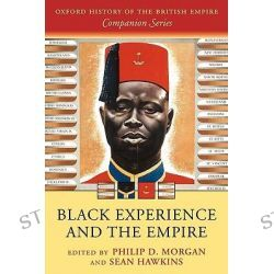 Black Experience and the Empire, Oxford History of the British Empire Companion Series by Philip D. Morgan, 9780199290673.