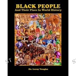 Black People and Their Place in World History by Leroy Vaughn, 9780971592001.