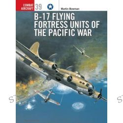 B-17 Flying Fortress Units of the Pacific War, Osprey Combat Aircraft by Martin Bowman, 9781841764818.