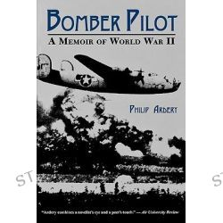 Bomber Pilot, a Memoir of World War II by Philip Ardery, 9780813108667.