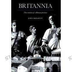 Britannia, The Creation of a Roman Province by John Creighton, 9780415487146.
