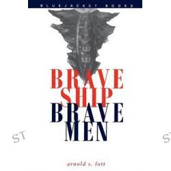 Brave Ship, Brave Men, Bluejacket Books by Arnold S. Lott, 9781557505231.