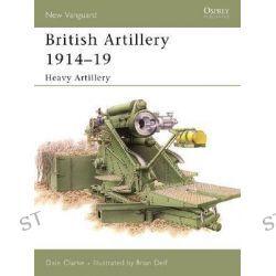 British Artillery 1914-19, Heavy Artillery by Dale Clarke, 9781841767888.
