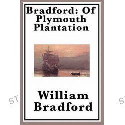 Bradford, Of Plymouth Plantation by Governor William Bradford, 9781617202841.
