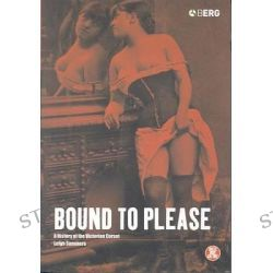 Bound to Please, A History of the Victorian Corset by Leigh Summers, 9781859735107.