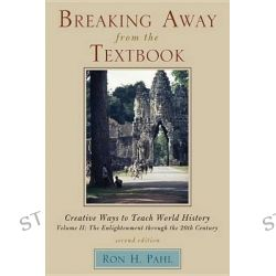 Breaking Away from the Textbook: v. 2, Creative Ways to Teach World History by Ron H. Pahl, 9781610480932.