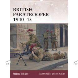 British Paratrooper 1940-45, Warrior by Rebecca R. Skinner, 9781472805126.