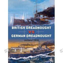 British Dreadnought Vs. German Dreadnought, Jutland 1916 by Mark Stille, 9781849081672.