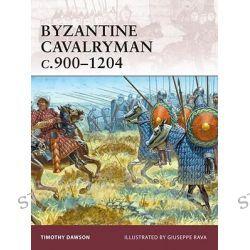 Byzantine Cavalryman C.900-1204, Warrior by Timothy Dawson, 9781846034046.