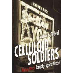 Celluloid Soldiers, The Warner Bros. Campaign Against Nazism by Michael E. Birdwell, 9780814798713.