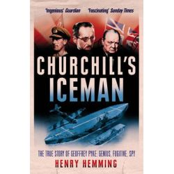 Churchill's Iceman, The True Story of Geoffrey Pyke: Genius, Fugitive, Spy by Henry Hemming, 9780099594130.