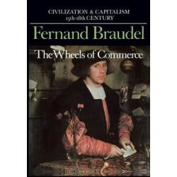 Civilization and Capitalism, 15th-18th Century, The Wheels of Commerce v. 2 by Fernand Braudel, 9780520081154.