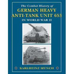 Combat History of German Heavy Anti-Tank Unit 653, In World War II by Karlheinz Munch, 9780811732420.