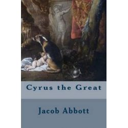 Cyrus the Great by Jacob Abbott, 9781508518112.