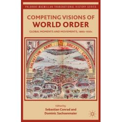 Competing Visions of World Order, Global Moments and Movements, 1880s-1930s by Sebastian Conrad, 9781137015235.