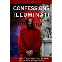 Confessions of an Illuminati: Volume 1, The Whole Truth About the Illuminati and the New World Order by Leo Lyon Zagami, 9781888729580.