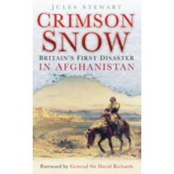 Crimson Snow, Britain's First Disaster in Afghanistan by Jules Stewart, 9780750948265.