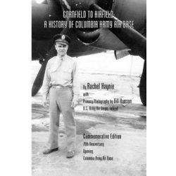 Cornfield to Airfield, A History of Columbia Army Air Base: A History of Columbia Army Air Base by MS Rachel Haynie M Ed, 9781475032734.