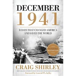 December 1941, 31 Days That Changed America and Saved the World by Craig Shirley, 9781595555823.