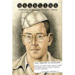 Deadline- Captain Charlie's Bataan Diary by Jr Charles Underwood, 9781939739025.