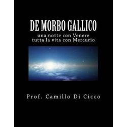 de Morbo Gallico, Una Notte Con Venere, Tutta La Vita Con Mercurio by Prof Camillo Di Cicco MD, 9781500783266.