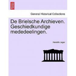 de Brielsche Archieven. Geschiedkundige Mededeelingen. by Hendrik Jager, 9781241463014.