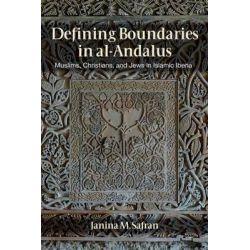 Defining Boundaries in Al-Andalus, Muslims, Christians, and Jews in Islamic Iberia by Janina M. Safran, 9781501700743.