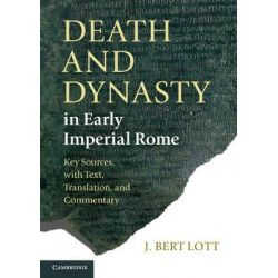 Death and Dynasty in Early Imperial Rome, Key Sources, with Text, Translation and Commentary by J. Bert Lott, 9780521677783.