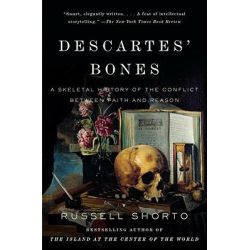 Descartes' Bones, A Skeletal History of the Conflict Between Faith and Reason by Russell Shorto, 9780307275660.