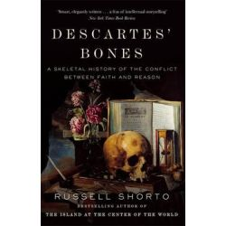 Descartes' Bones, A Skeletal History of the Conflict between Faith and Reason by Russell Shorto, 9780349140186.