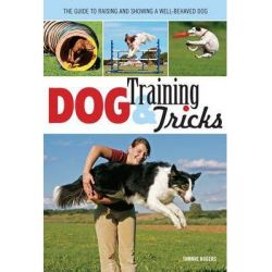 Dog Training & Tricks, The Guide to Raising and Showing a Well-Behaved Dog by Tammie Rogers, 9780760345689.