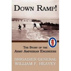 Down Ramp! the Story of the Army Amphibian Engineers (WWII Era Reprint) by William F Heavey, 9781616460570.