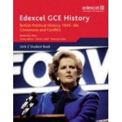 Edexcel GCE History AS Unit 2 E1 British Political History 1945-90 Consensus and Conflict, Edexcel GCE History by Geoff Stewart, 9781846905056.