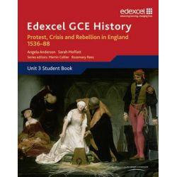 Edexcel GCE History A2 Unit 3 A1 Protest, Crisis and Rebellion in England 1536-88, Edexcel GCE History by Angela Anderson, 9781846905070.