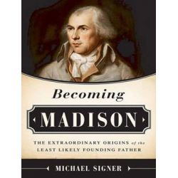 Becoming Madison, The Extraordinary Origins of the Least Likely Founding Father Audio Book (Audio CD) by Michael Signer, 9781494512262. Buy the audio book online.