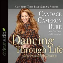 Dancing Through Life, Steps of Courage and Conviction Audio Book (Audio CD) by Candace Cameron Bure, 9781633892460. Buy the audio book online.