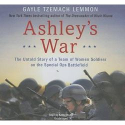 Ashley S War, The Untold Story of a Team of Women Soldiers on the Special Ops Battlefield Audio Book (Audio CD) by Gayle Tzemach Lemmon, 9781504650069. Buy the audio book online.