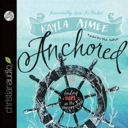 Anchored, Finding Hope in the Unexpected Audio Book (Audio CD) by Kayla Aimee, 9781633892385. Buy the audio book online.