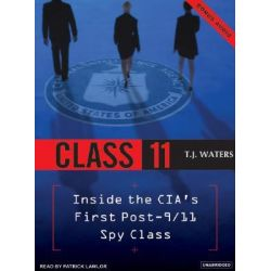 Class 11, Inside the CIA's First Post-9/11 Spy Class Audio Book (Audio CD) by T. J. Waters, 9781400152261. Buy the audio book online.