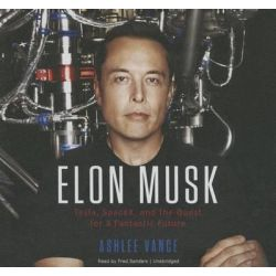 Elon Musk, Tesla, SpaceX, and the Quest for a Fantastic Future Audio Book (Audio CD) by Ashlee Vance, 9781481533645. Buy the audio book online.
