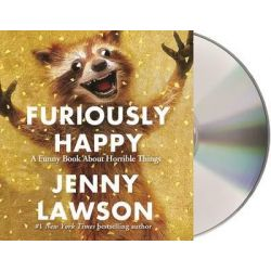 Furiously Happy, A Funny Book about Horrible Things Audio Book (Audio CD) by Jenny Lawson, 9781427264787. Buy the audio book online.